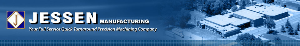 Jessen Manufacturing | Your Full Service Quick Turnaround Precision Machining Company
